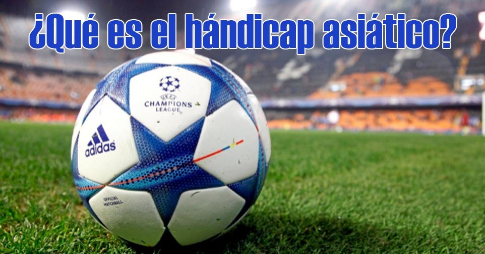 que es handicap asiatico europeo